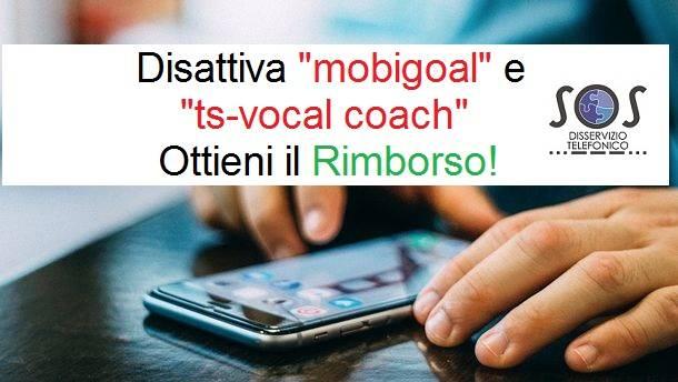 "Disattiva ""Mobigoal"" e ""ts-vocal coach"" ed ottieni il Rimborso"